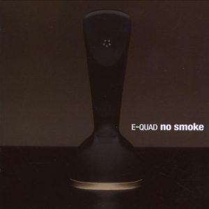 E-Quad – No Smoke (2007)