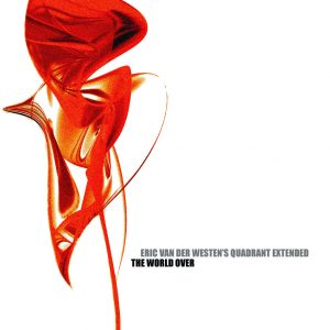 Eric Van Der Westen's Quadrant Extended – The World Over [2CD] (2007)