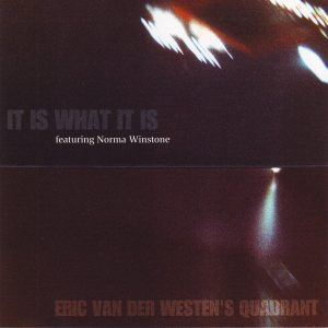 Eric Van Der Westen's Quadrant – It Is What It Is (featuring Norma Winstone) (1995/2000)