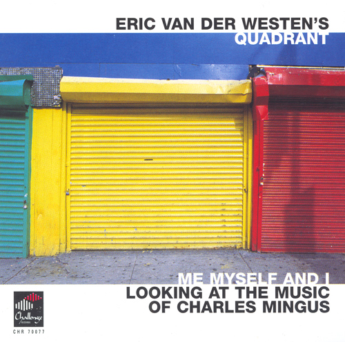 Eric Van Der Westen's Quadrant Extended – Me Myself And I: Looking At The Music Of Charles Mingus (2000)