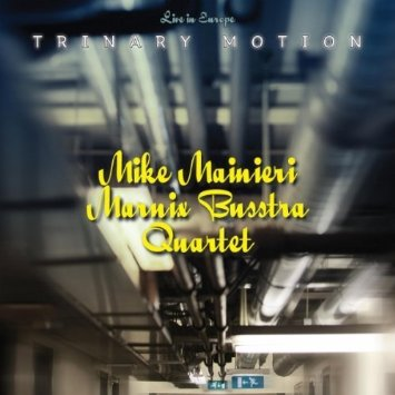 Mike Mainieri / Marnix Busstra Quartet – Trinary Motion Live In Europe [2CD] (2010)